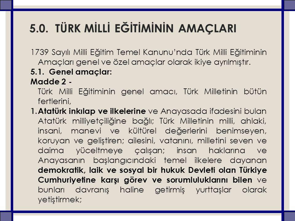 5.0. TÜRK MİLLİ EĞİTİMİNİN AMAÇLARI 1739 Sayılı Milli Eğitim Temel Kanunu'nda Türk Milli Eğitiminin Amaçları genel ve özel amaçlar olarak ikiye ayrılm