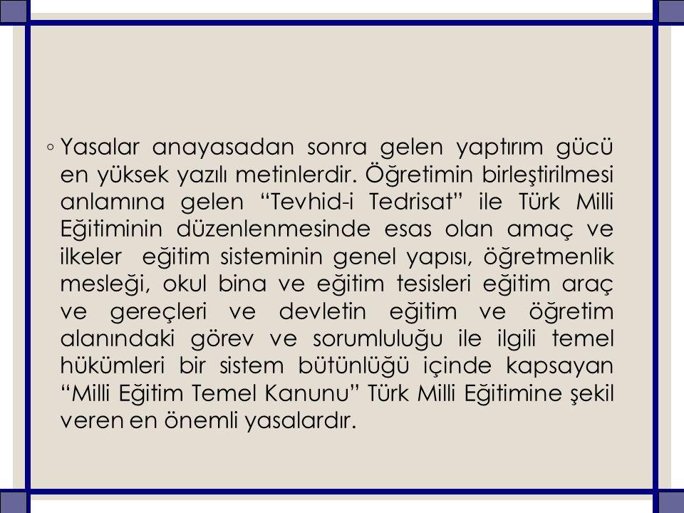 """◦ Yasalar anayasadan sonra gelen yaptırım gücü en yüksek yazılı metinlerdir. Öğretimin birleştirilmesi anlamına gelen """"Tevhid-i Tedrisat"""" ile Türk Mil"""