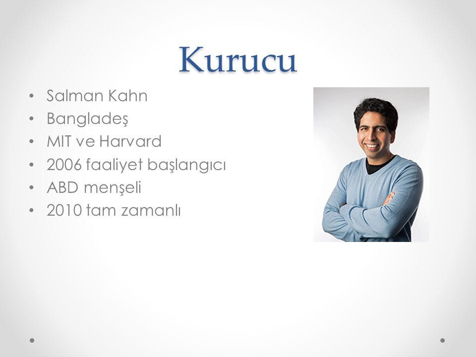 Kurucu Salman Kahn Bangladeş MIT ve Harvard 2006 faaliyet başlangıcı ABD menşeli 2010 tam zamanlı