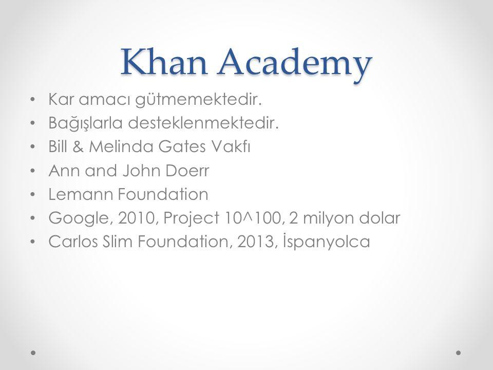 Khan Academy Kar amacı gütmemektedir. Bağışlarla desteklenmektedir. Bill & Melinda Gates Vakfı Ann and John Doerr Lemann Foundation Google, 2010, Proj