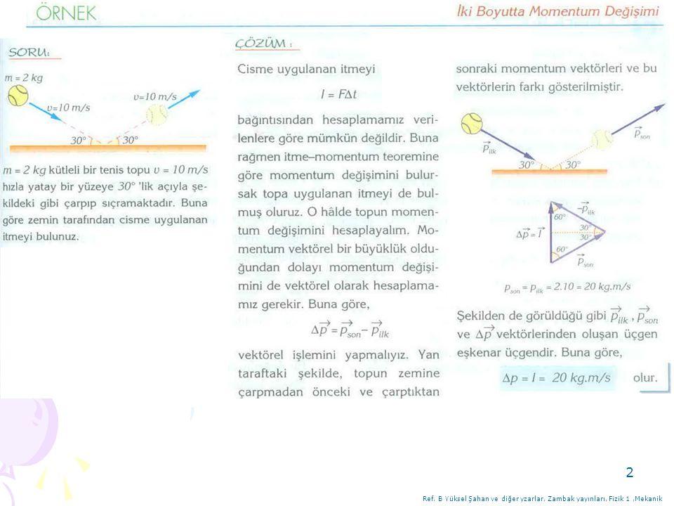 13 3) 3) Sears ve Zemansky'nin Üniversite Fiziği Cilt 1, Pearson Education Yayıncılık..