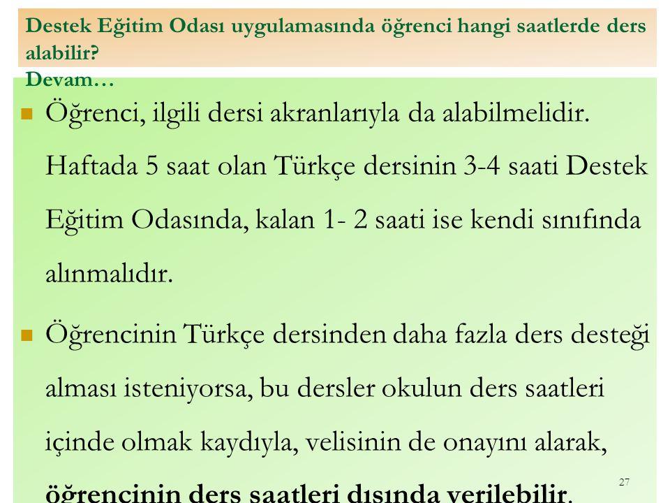 Öğrenci, ilgili dersi akranlarıyla da alabilmelidir. Haftada 5 saat olan Türkçe dersinin 3-4 saati Destek Eğitim Odasında, kalan 1- 2 saati ise kendi