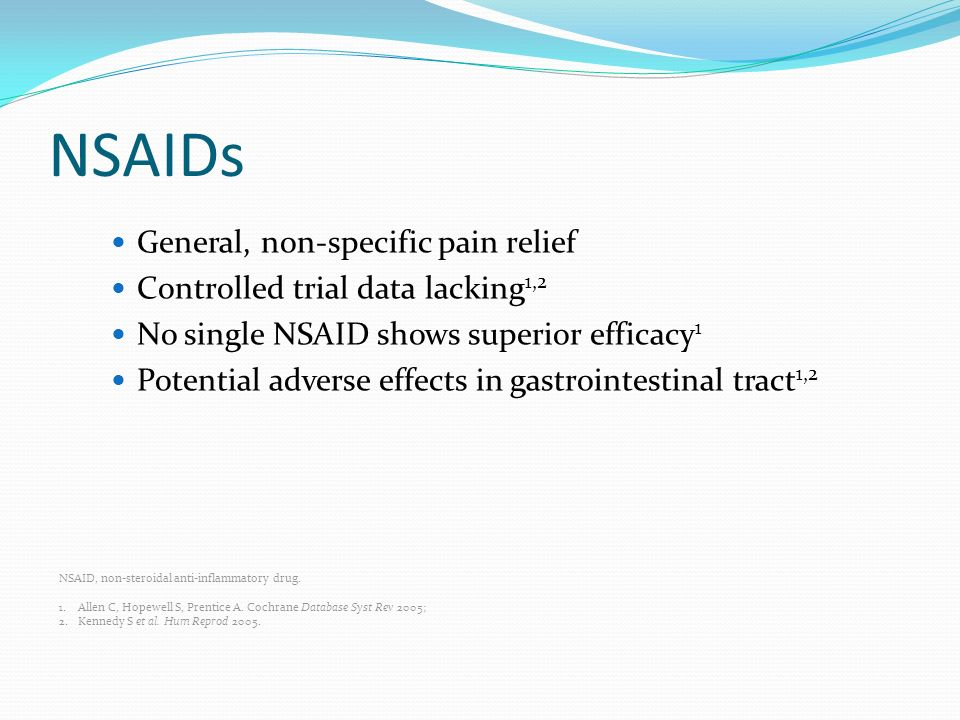 NSAIDs General, non-specific pain relief Controlled trial data lacking 1,2 No single NSAID shows superior efficacy 1 Potential adverse effects in gast