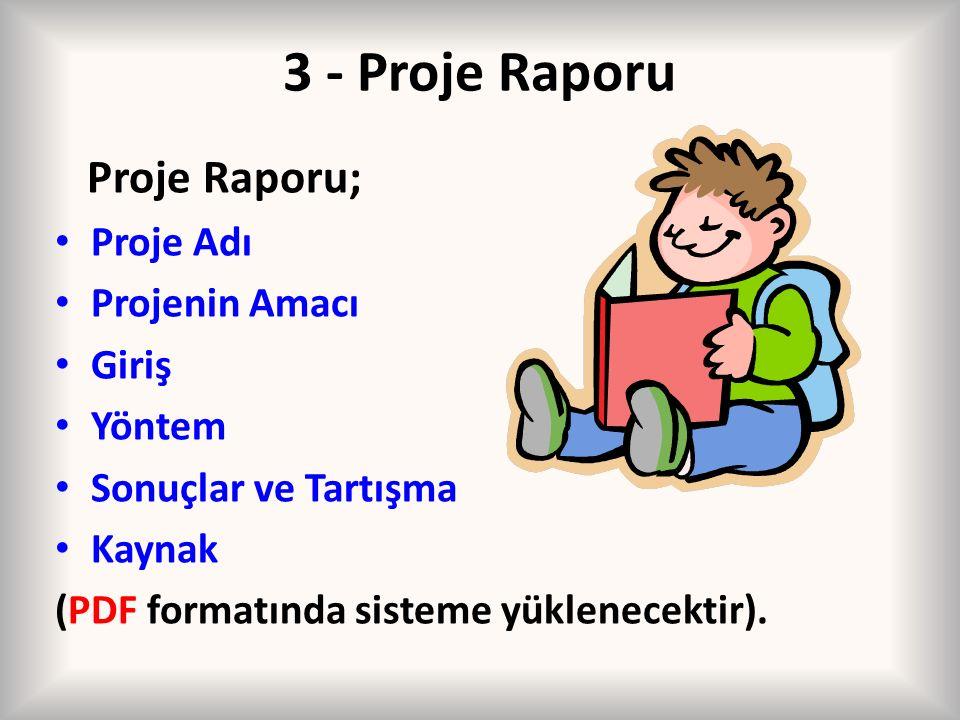 3 - Proje Raporu Proje Raporu; Proje Adı Projenin Amacı Giriş Yöntem Sonuçlar ve Tartışma Kaynak (PDF formatında sisteme yüklenecektir).