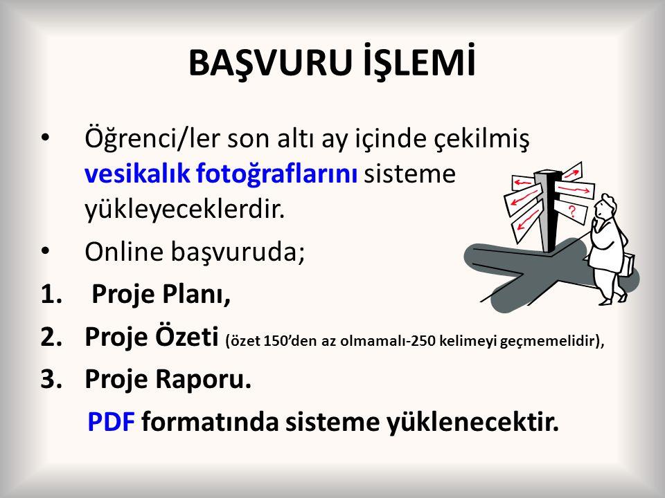 BAŞVURU İŞLEMİ Öğrenci/ler son altı ay içinde çekilmiş vesikalık fotoğraflarını sisteme yükleyeceklerdir. Online başvuruda; 1. Proje Planı, 2.Proje Öz
