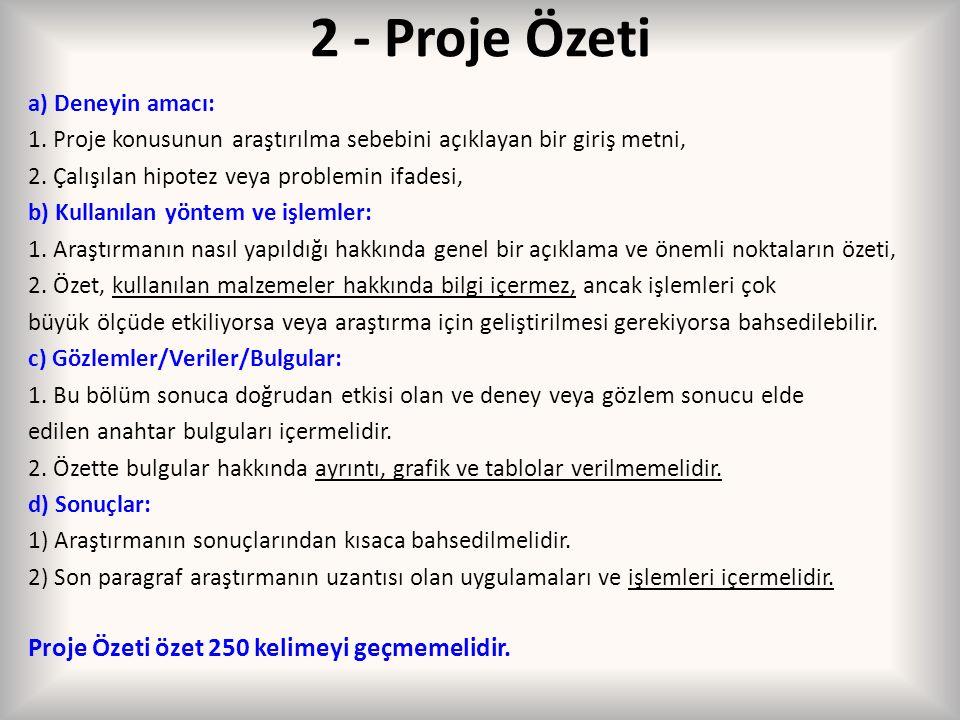 2 - Proje Özeti a) Deneyin amacı: 1. Proje konusunun araştırılma sebebini açıklayan bir giriş metni, 2. Çalışılan hipotez veya problemin ifadesi, b) K