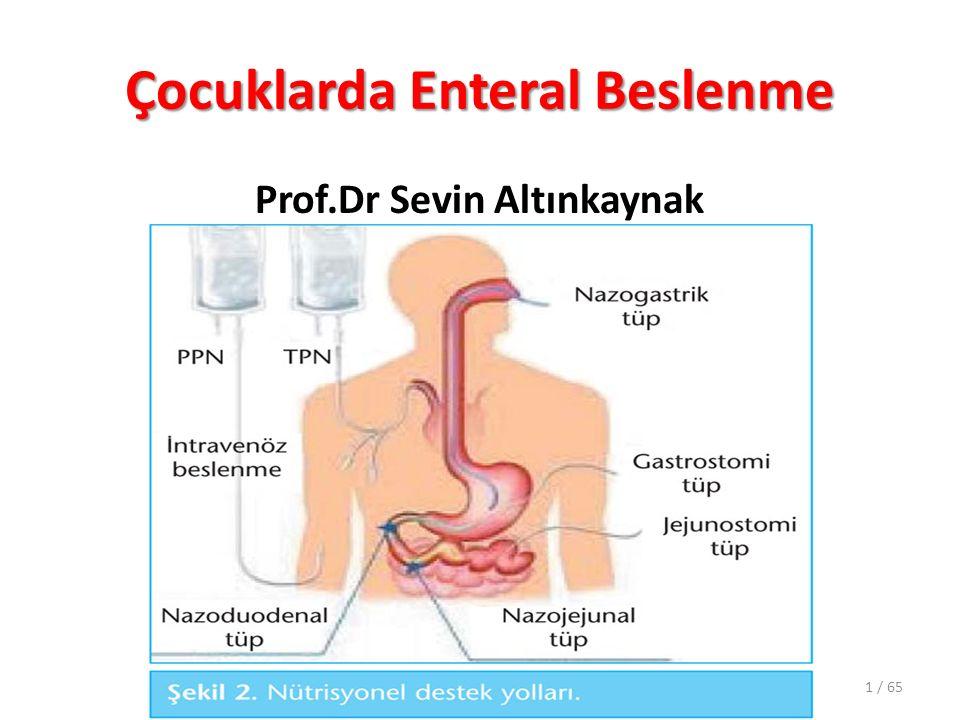 Çocuklarda Enteral Beslenme Prof.Dr Sevin Altınkaynak 1 / 65