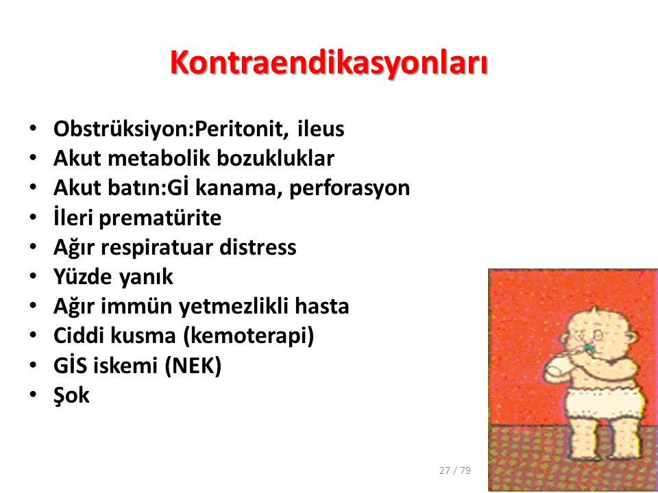 Kontraendikasyonları Obstrüksiyon:Peritonit, ileus Akut metabolik bozukluklar Akut batın:Gİ kanama, perforasyon İleri prematürite Ağır respiratuar dis
