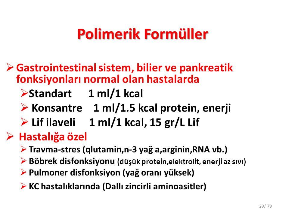 Polimerik Formüller  Gastrointestinal sistem, bilier ve pankreatik fonksiyonları normal olan hastalarda  Standart 1 ml/1 kcal  Konsantre 1 ml/1.5 k