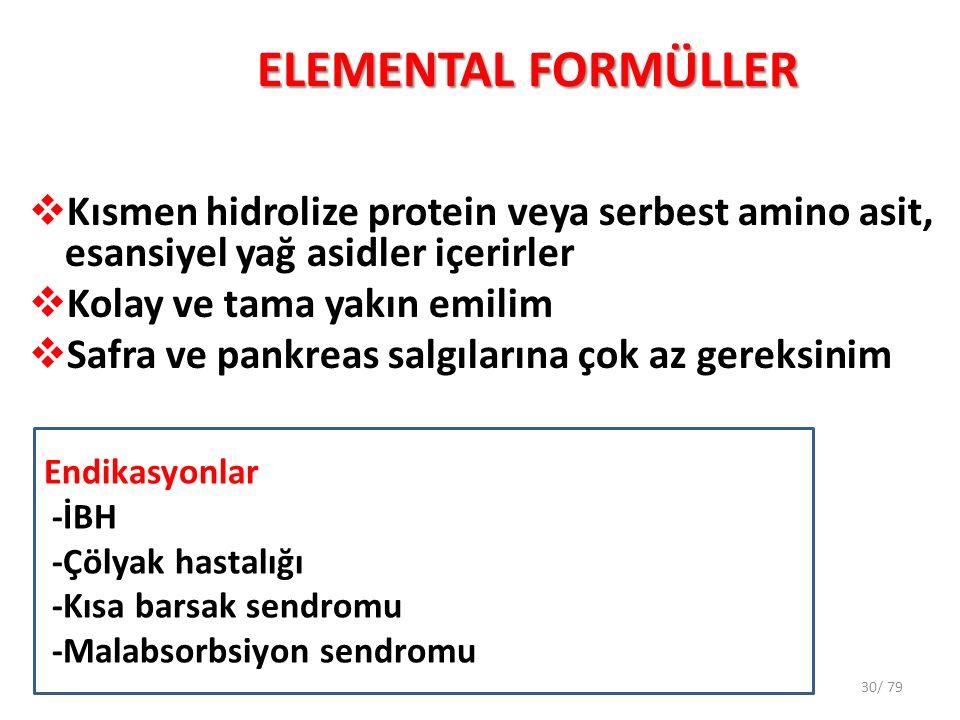 ELEMENTAL FORMÜLLER  Kısmen hidrolize protein veya serbest amino asit, esansiyel yağ asidler içerirler  Kolay ve tama yakın emilim  Safra ve pankre