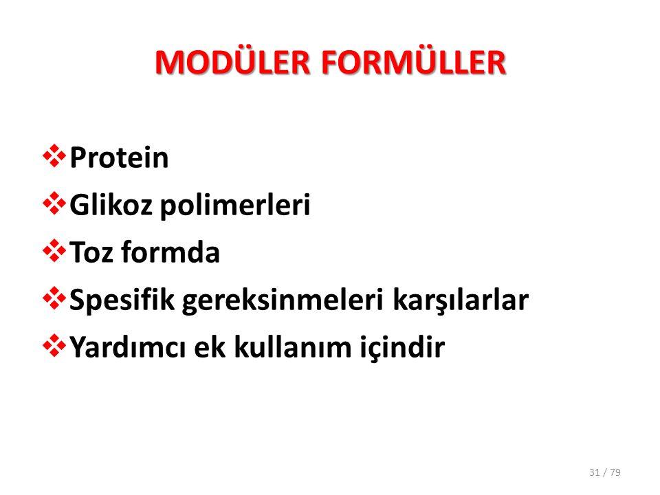 MODÜLER FORMÜLLER  Protein  Glikoz polimerleri  Toz formda  Spesifik gereksinmeleri karşılarlar  Yardımcı ek kullanım içindir 31 / 79