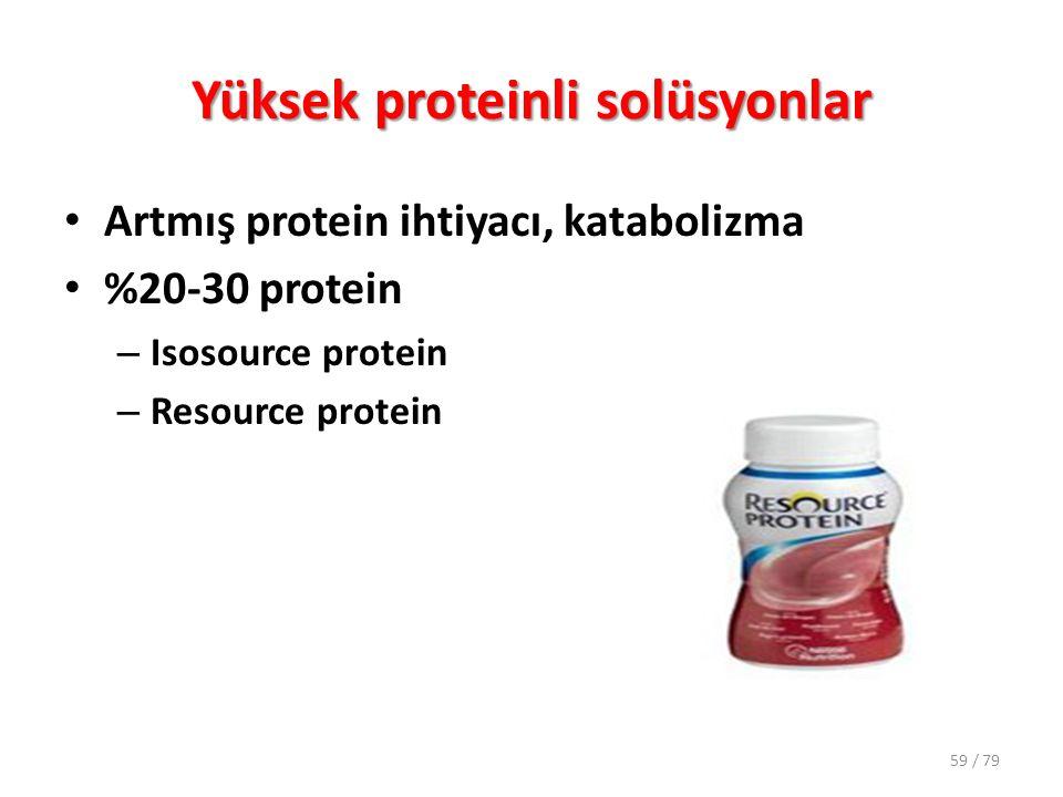 Yüksek proteinli solüsyonlar Artmış protein ihtiyacı, katabolizma %20-30 protein – Isosource protein – Resource protein 59 / 79