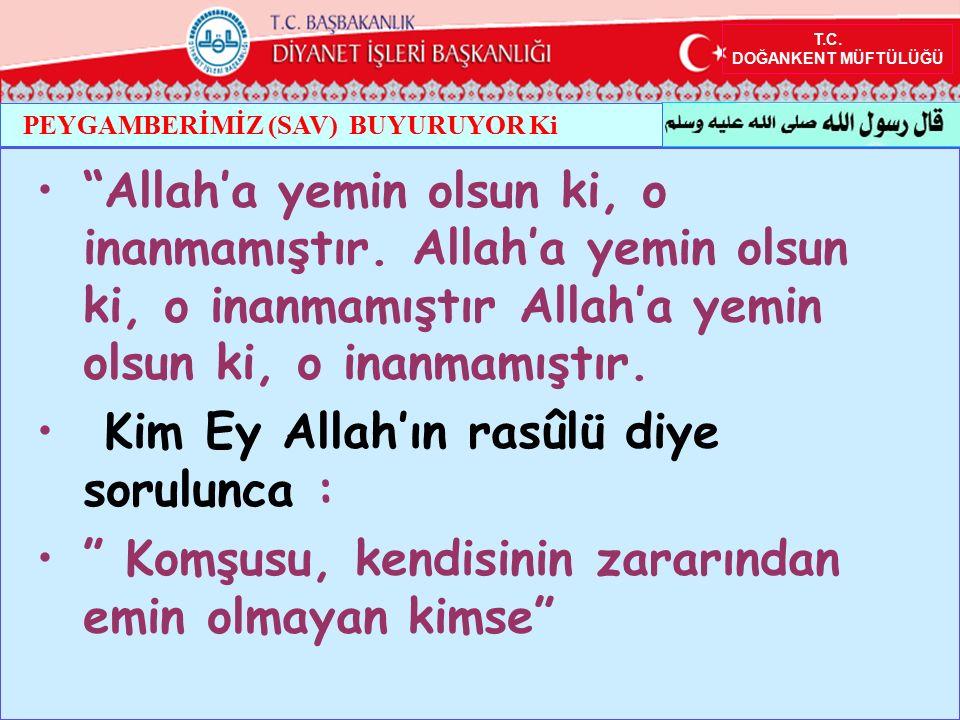 """T.C. DOĞANKENT MÜFTÜLÜĞÜ PEYGAMBERİMİZ (SAV) BUYURUYOR Ki """"Allah'a yemin olsun ki, o inanmamıştır. Allah'a yemin olsun ki, o inanmamıştır Allah'a yemi"""
