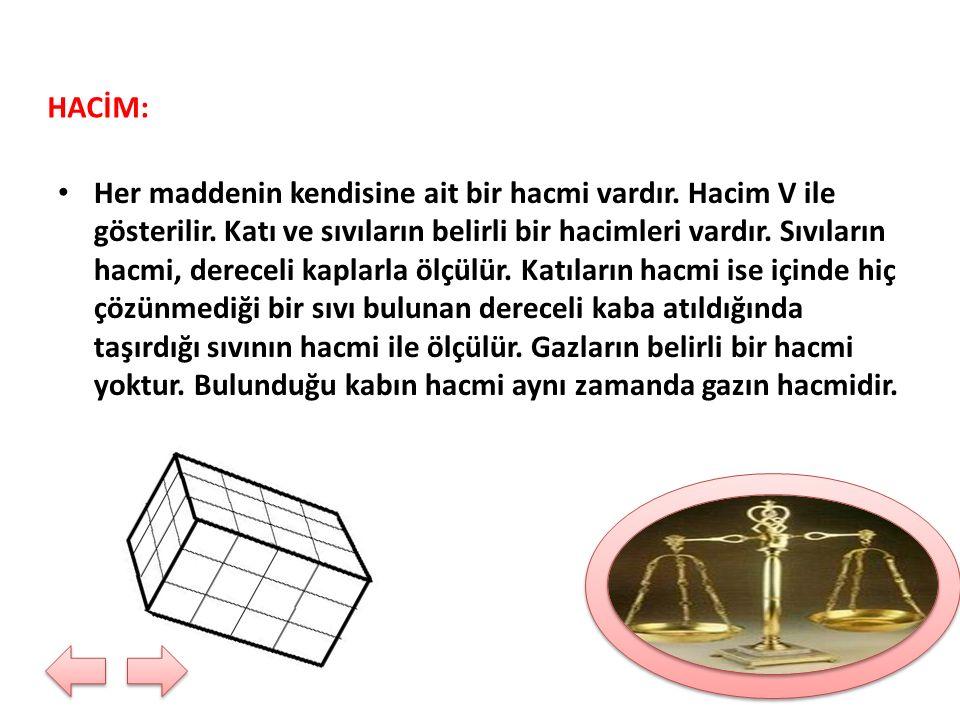 HACİM: Her maddenin kendisine ait bir hacmi vardır. Hacim V ile gösterilir. Katı ve sıvıların belirli bir hacimleri vardır. Sıvıların hacmi, dereceli