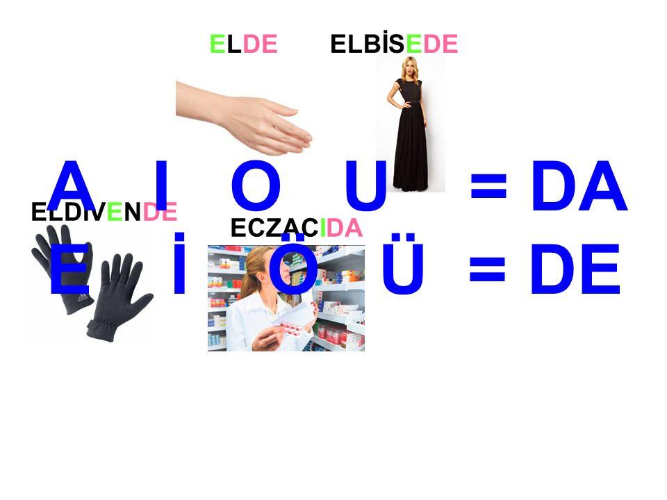 ELDEELBİSEDE ELDİVENDE ECZACIDA A I O U = DA E İ Ö Ü = DE
