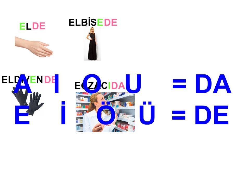 ELEL ELBİSE ECZACI ELDİVEN DE DA A I O U = DA E İ Ö Ü = DE