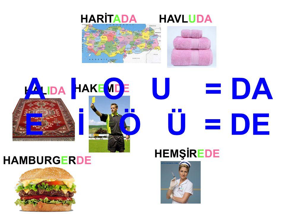 HARİTADAHAVLUDA HALIDA HAKEMDE HAMBURGERDE HEMŞİREDE A I O U = DA E İ Ö Ü = DE