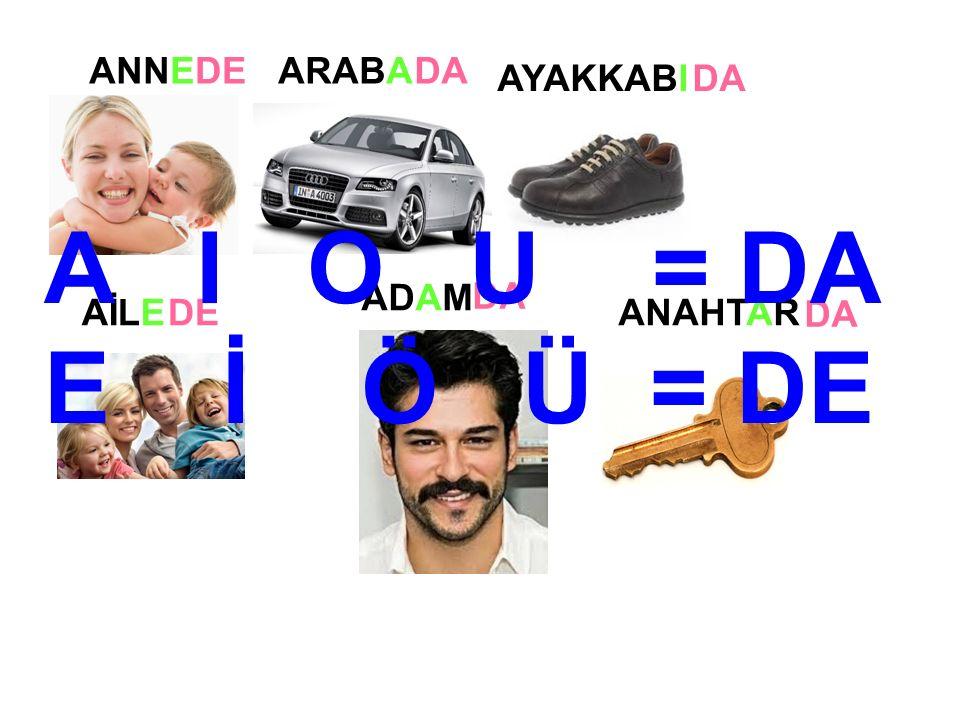 GÖLGE GORİL GARSON GEZEGEN GAZETE DE DA DE A I O U = DA E İ Ö Ü = DE