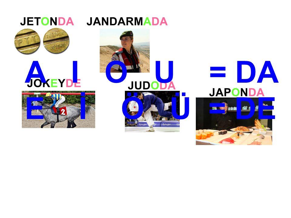 JETONDAJANDARMADA JOKEYDE JUDODA JAPONDA A I O U = DA E İ Ö Ü = DE
