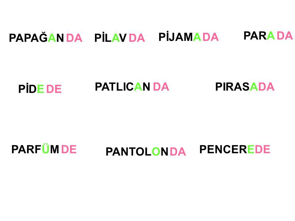 PİLAV PİJAMA PANTOLON PİDE PATLICANPIRASA PARFÜM PAPAĞANDA DE DA DE DA PENCEREDE PARADA