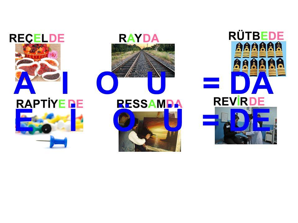 RAYRAY RAPTİYERESSAM REÇELDEDA DE DA REVİRDE RÜTBEDE A I O U = DA E İ Ö Ü = DE