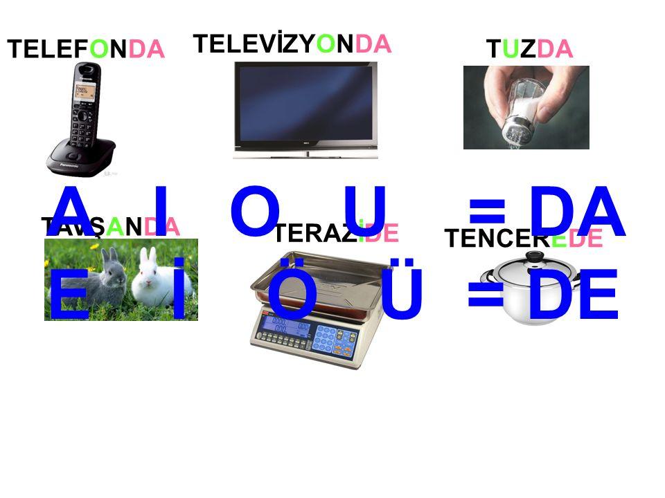 TELEFONDA TENCEREDE TELEVİZYONDA TUZDA TAVŞANDA TERAZİDE A I O U = DA E İ Ö Ü = DE