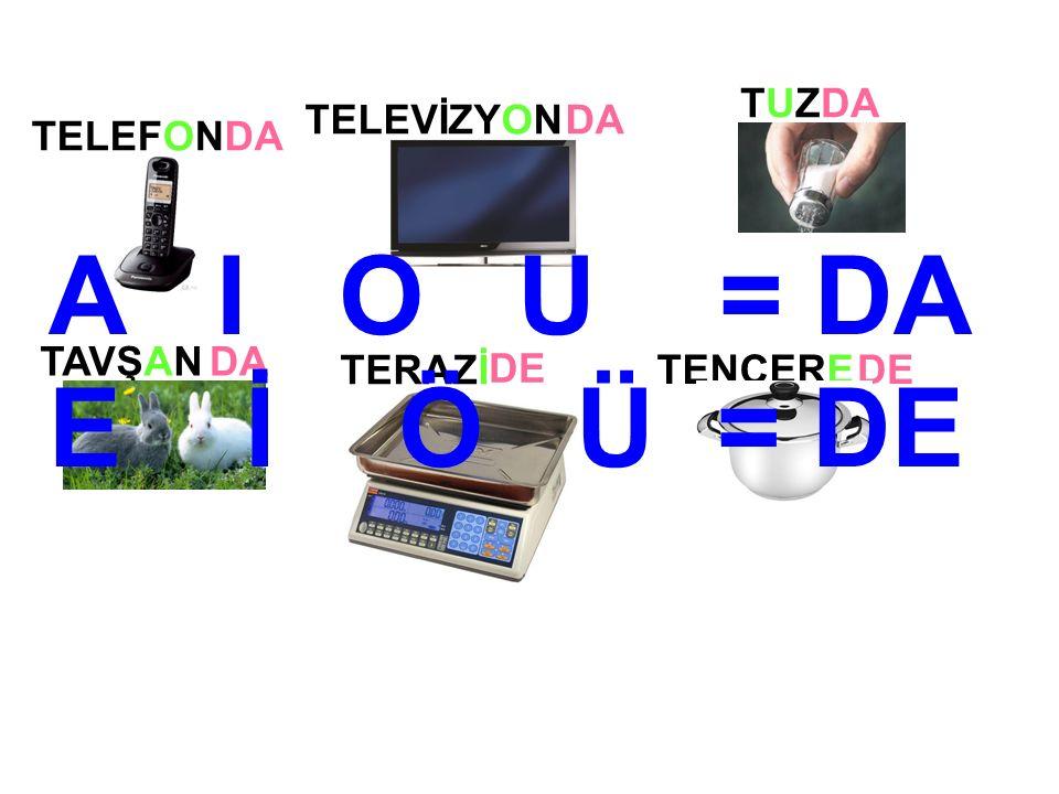 TELEVİZYON TERAZİ TUZTUZ TAVŞAN TELEFONDA DE TENCEREDE A I O U = DA E İ Ö Ü = DE