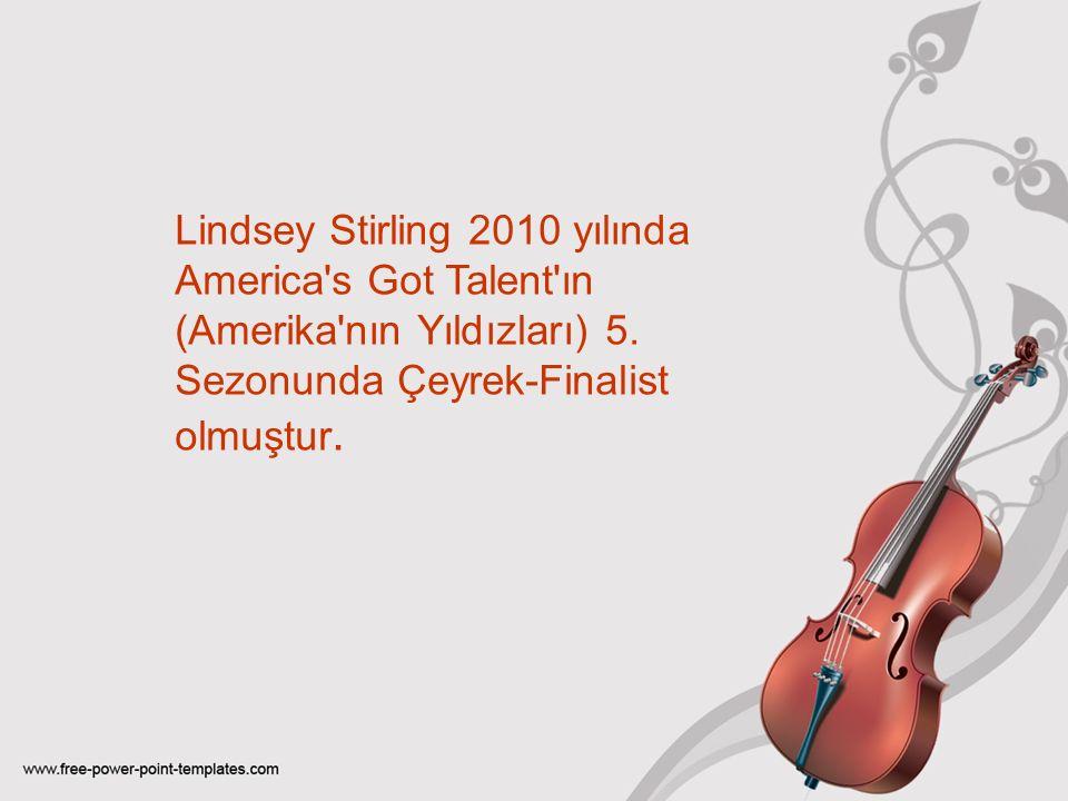 Lindsey Stirling 2010 yılında America s Got Talent ın (Amerika nın Yıldızları) 5.