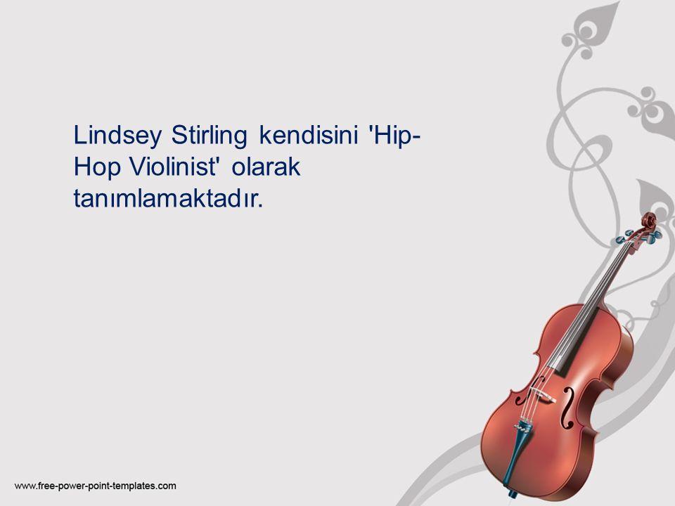 Lindsey Stirling kendisini Hip- Hop Violinist olarak tanımlamaktadır.