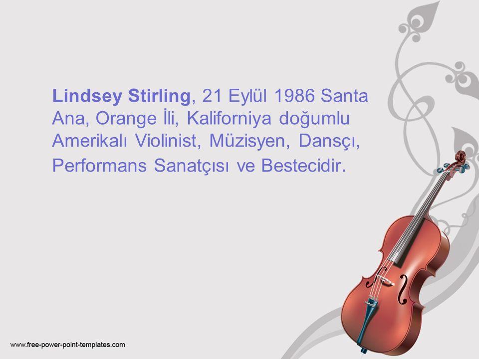 Lindsey Stirling, 21 Eylül 1986 Santa Ana, Orange İli, Kaliforniya doğumlu Amerikalı Violinist, Müzisyen, Dansçı, Performans Sanatçısı ve Bestecidir.