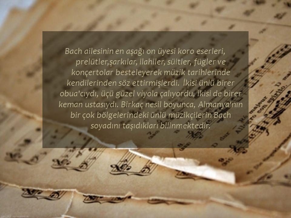 Bach ailesinin en aşağı on üyesi koro eserleri, prelütler,şarkılar, ilahiler, süitler, fügler ve konçertolar besteleyerek müzik tarihlerinde kendilerinden söz ettirmişlerdi.