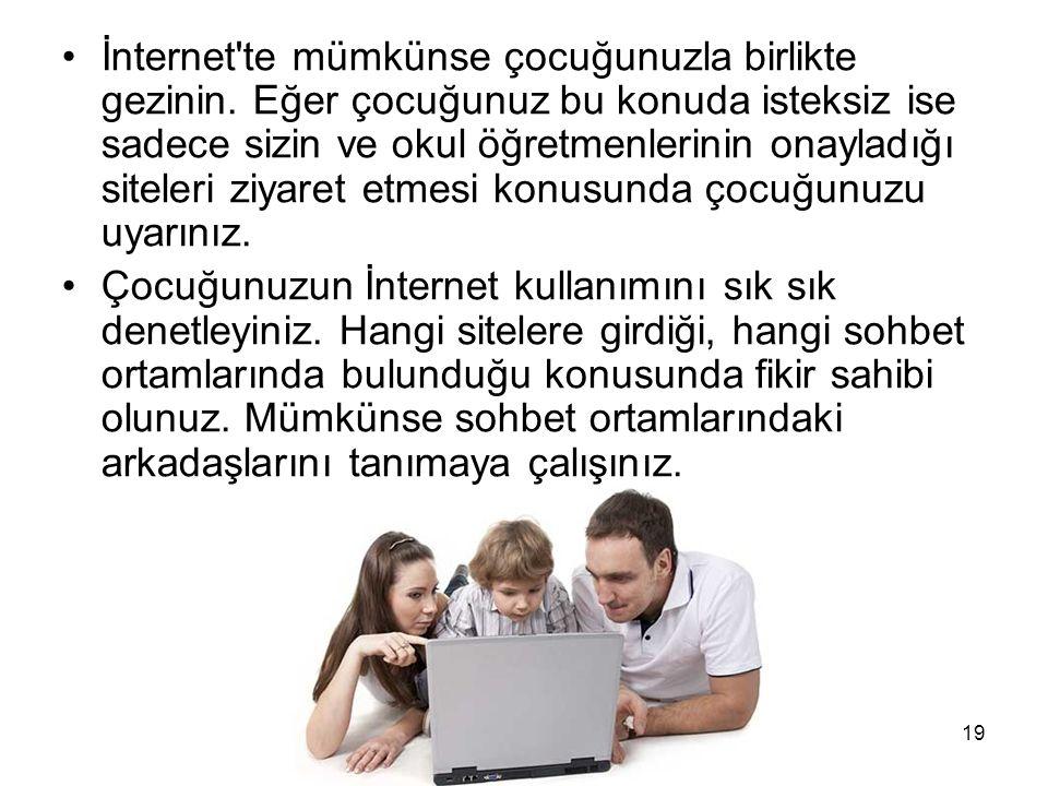 Güvenli Bilgisayar ve İnternet Kullanımı19 İnternet'te mümkünse çocuğunuzla birlikte gezinin. Eğer çocuğunuz bu konuda isteksiz ise sadece sizin ve ok