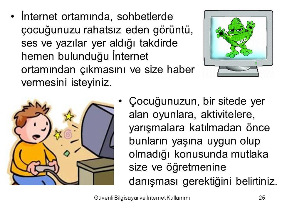 Güvenli Bilgisayar ve İnternet Kullanımı25 İnternet ortamında, sohbetlerde çocuğunuzu rahatsız eden görüntü, ses ve yazılar yer aldığı takdirde hemen