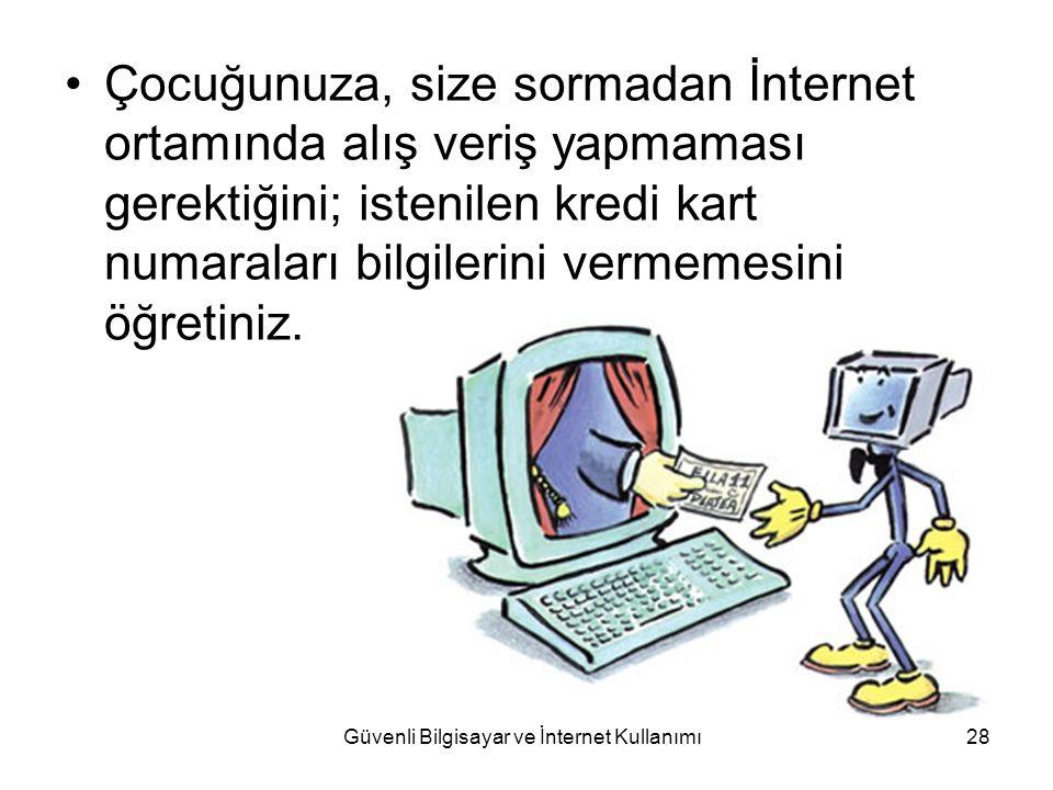 Güvenli Bilgisayar ve İnternet Kullanımı28 Çocuğunuza, size sormadan İnternet ortamında alış veriş yapmaması gerektiğini; istenilen kredi kart numaral