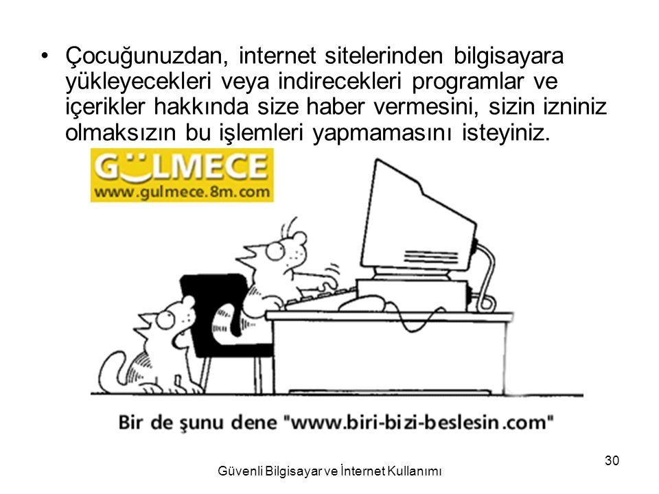 Güvenli Bilgisayar ve İnternet Kullanımı 30 Çocuğunuzdan, internet sitelerinden bilgisayara yükleyecekleri veya indirecekleri programlar ve içerikler
