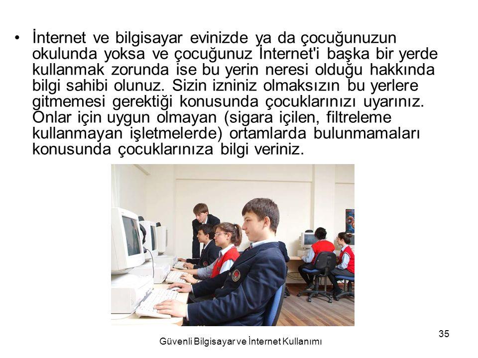 Güvenli Bilgisayar ve İnternet Kullanımı 35 İnternet ve bilgisayar evinizde ya da çocuğunuzun okulunda yoksa ve çocuğunuz İnternet'i başka bir yerde k