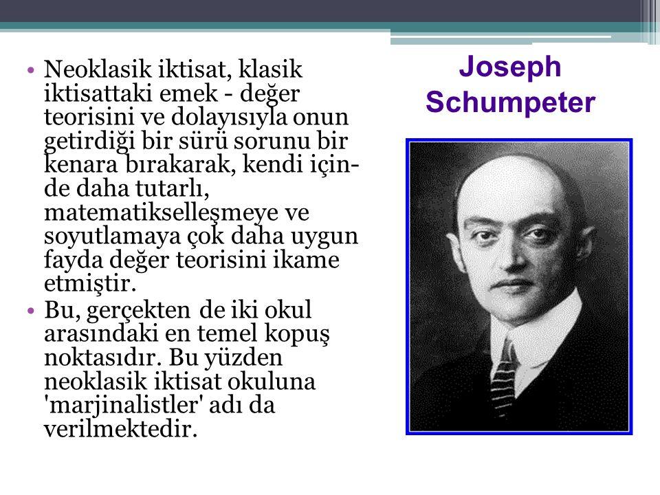 Joseph Schumpeter Neoklasik iktisat, klasik iktisattaki emek - değer teorisini ve dolayısıyla onun getirdiği bir sürü sorunu bir kenara bırakarak, kendi için de daha tutarlı, matematikselleşmeye ve soyutlamaya çok daha uygun fayda değer teorisini ikame etmiştir.