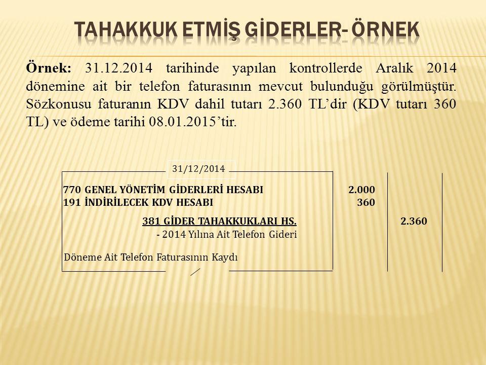 Örnek: 31.12.2014 tarihinde yapılan kontrollerde Aralık 2014 dönemine ait bir telefon faturasının mevcut bulunduğu görülmüştür. Sözkonusu faturanın KD
