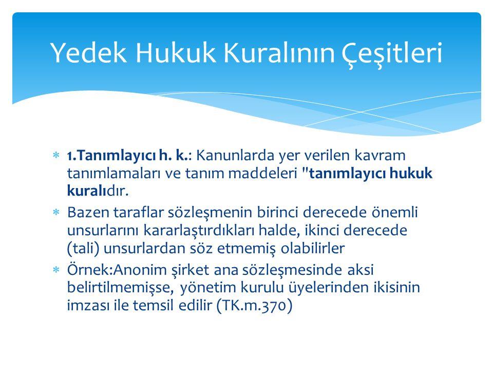  1.Tanımlayıcı h. k.: Kanunlarda yer verilen kavram tanımlamaları ve tanım maddeleri