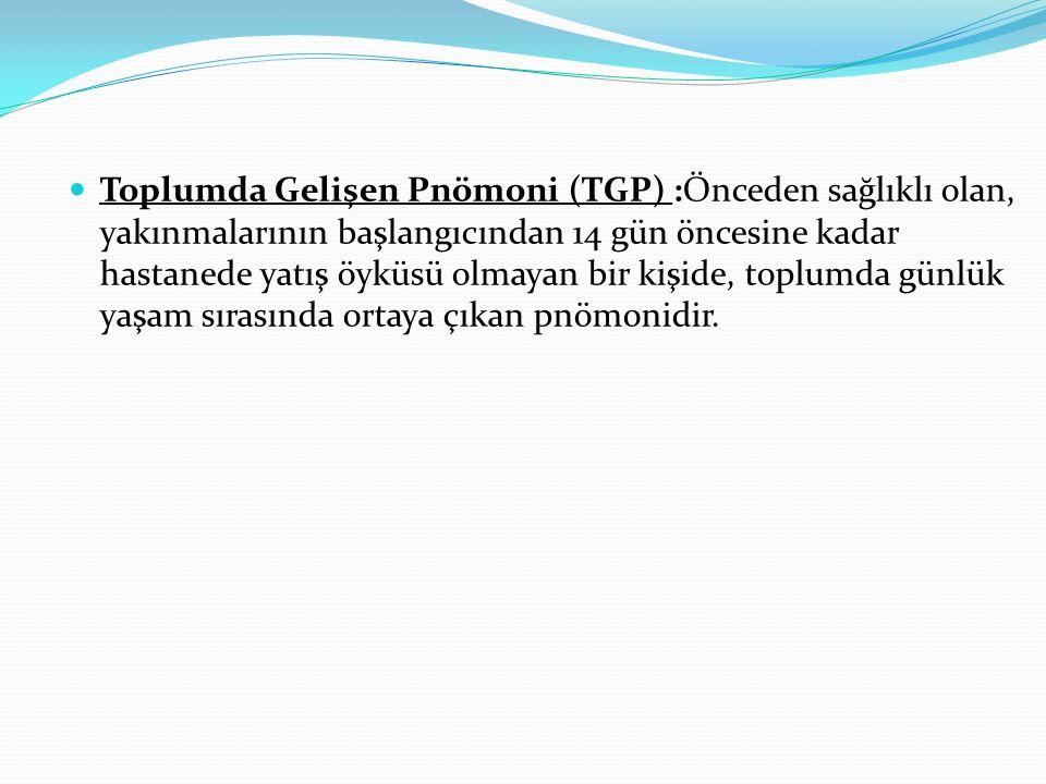 Toplumda Gelişen Pnömoni (TGP) :Önceden sağlıklı olan, yakınmalarının başlangıcından 14 gün öncesine kadar hastanede yatış öyküsü olmayan bir kişide, toplumda günlük yaşam sırasında ortaya çıkan pnömonidir.