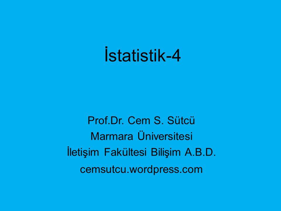 İstatistik-4 Prof.Dr. Cem S. Sütcü Marmara Üniversitesi İletişim Fakültesi Bilişim A.B.D.