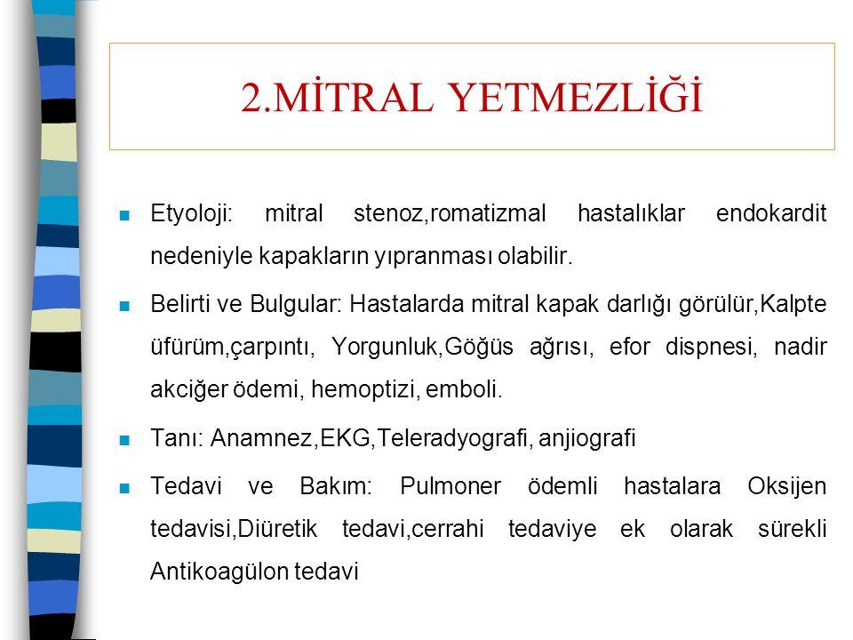 2.MİTRAL YETMEZLİĞİ n Etyoloji: mitral stenoz,romatizmal hastalıklar endokardit nedeniyle kapakların yıpranması olabilir. n Belirti ve Bulgular: Hasta