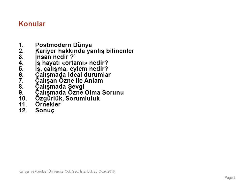Kariyer ve Varoluş, Üniversite Çok Geç, İstanbul, 20 Ocak 2016 POSTMODERN DÜNYA 1- Hız ve Miktar Saplantısı 2- Güç Saplantısı 3- Sayı saplantısı 4- Aklın akıl-dışı işleyişi (mantıksızlık olarak değil) 5- Çabasızlık – Kolaycılık 6- Tekörnekçilik 7- Kimliksizlik Page 13