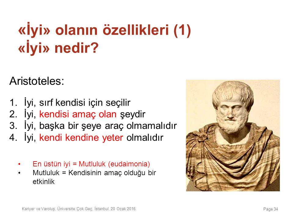 Aristoteles: 1.İyi, sırf kendisi için seçilir 2.İyi, kendisi amaç olan şeydir 3.İyi, başka bir şeye araç olmamalıdır 4.İyi, kendi kendine yeter olmalı