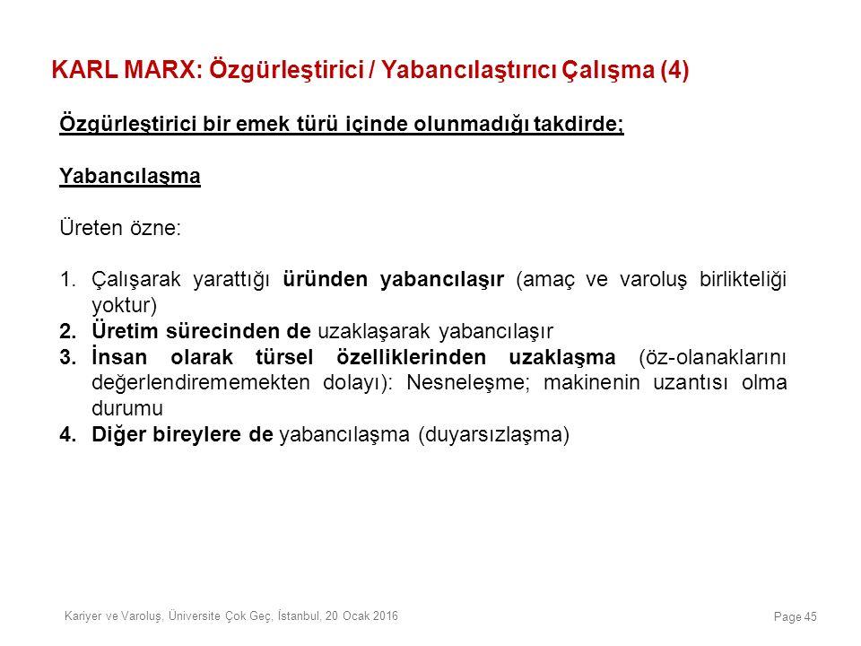 KARL MARX: Özgürleştirici / Yabancılaştırıcı Çalışma (4) Özgürleştirici bir emek türü içinde olunmadığı takdirde; Yabancılaşma Üreten özne: 1.Çalışara