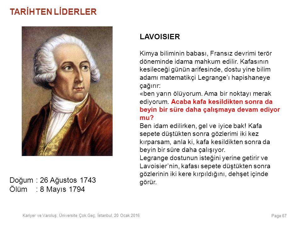 LAVOISIER Kimya biliminin babası, Fransız devrimi terör döneminde idama mahkum edilir. Kafasının kesileceği günün arifesinde, dostu yine bilim adamı m
