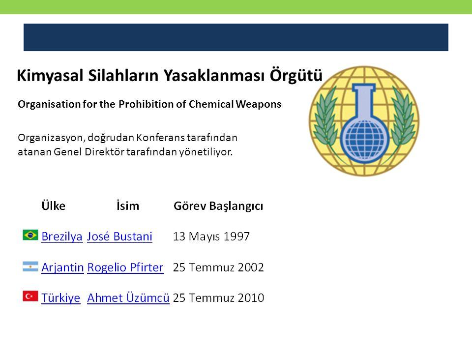 Organizasyon, doğrudan Konferans tarafından atanan Genel Direktör tarafından yönetiliyor. Organisation for the Prohibition of Chemical Weapons