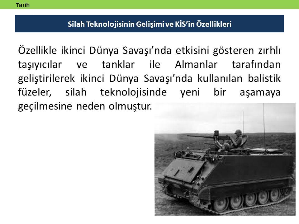 Silah Teknolojisinin Gelişimi ve KİS'in Özellikleri Özellikle ikinci Dünya Savaşı'nda etkisini gösteren zırhlı taşıyıcılar ve tanklar ile Almanlar tar