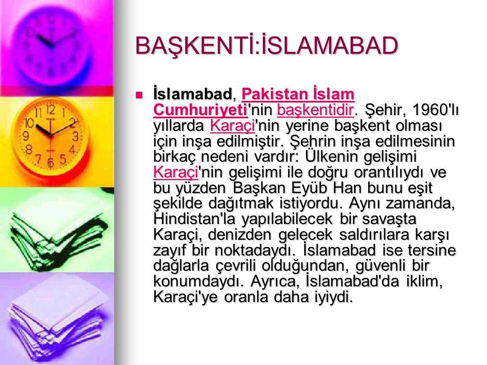 BAŞKENTİ:İSLAMABAD İslamabad, Pakistan İslam Cumhuriyeti'nin başkentidir. Şehir, 1960'lı yıllarda Karaçi'nin yerine başkent olması için inşa edilmişti