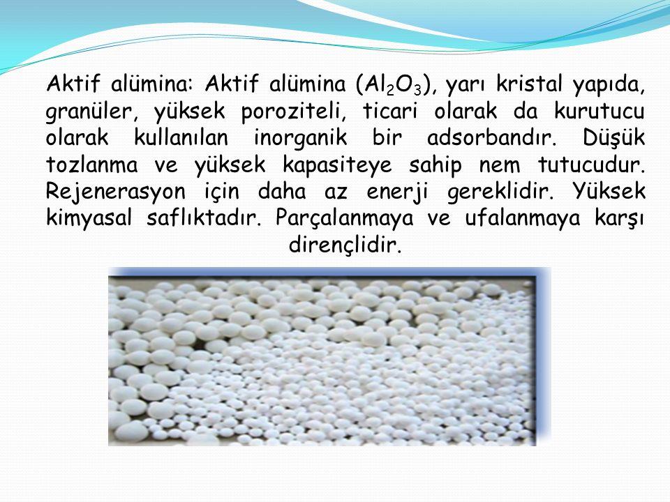 Aktif alümina: Aktif alümina (Al 2 O 3 ), yarı kristal yapıda, granüler, yüksek poroziteli, ticari olarak da kurutucu olarak kullanılan inorganik bir